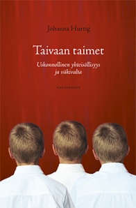 Johanna Hurtig: Taivaan taimet - Uskonnollinen yhteisöllisyys ja väkivalta. Vastapaino, 2013.